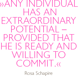 Any individual has an extraordinary potential -  provided that he is ready and willing to commit. Rosa Schapire